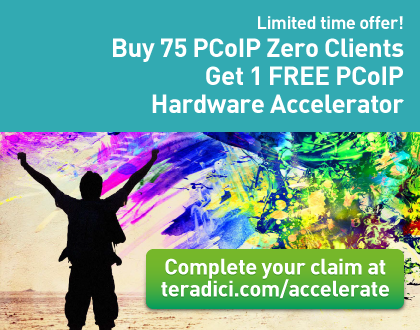 Buy 75 PCoIP Zero Clients - Get 1 FREE PCoIP Hardware Accelerator